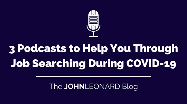 3 Podcasts to Help You Through COVID-19 & Your Job Search (1)
