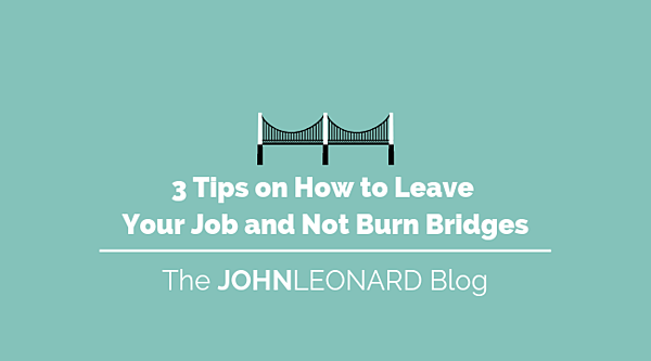 3 Tips on How to Leave Your Job and Not Burn Bridges