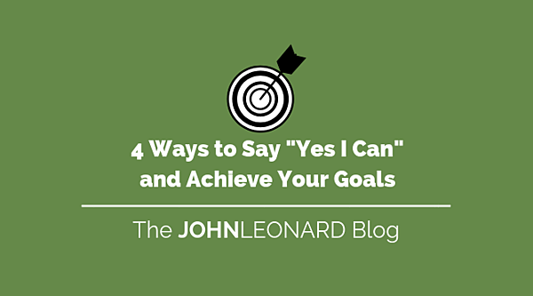 4 Ways to Say _Yes I Can_ and Achieve Your Goals (1)