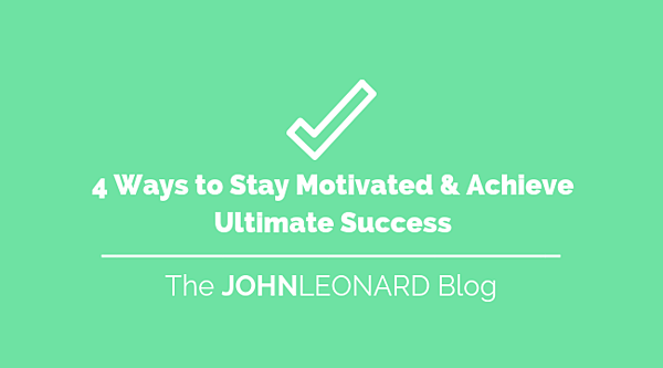 4 Ways to Stay Motivated & Achieve Ultimate Success