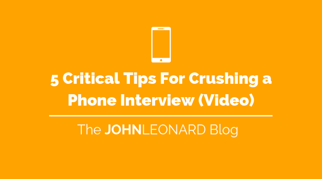 5 Critical Tips For Crushing a Phone Interview (Video)