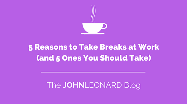 5 Reasons to Take Breaks at Work (and 5 Ones You Should Take)