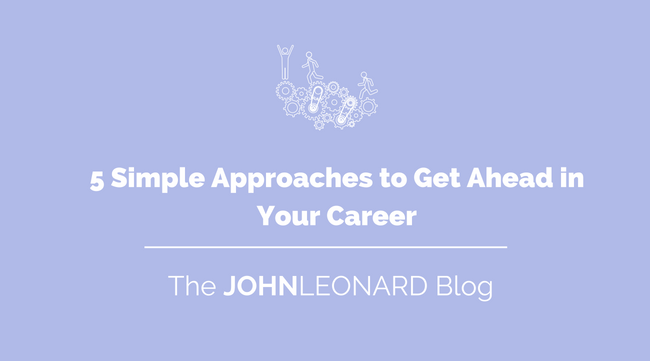5 Simple Approaches to Get Ahead in Your Career 1