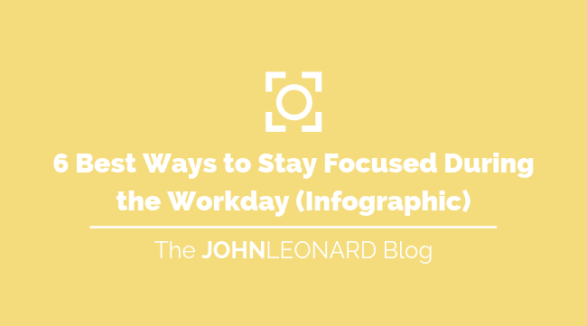 6 Best Ways to Stay Focused During the Work Day (Infographic)