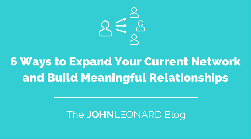6 Ways to Expand Your Current Network and Build Meaningful Relationships.png