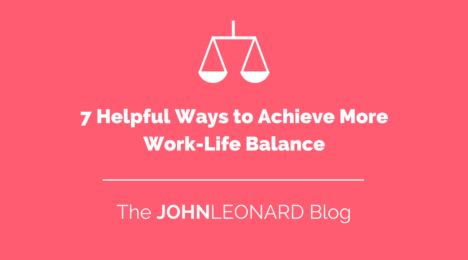 7 Helpful Ways to Achieve More Work-Life Balance.png