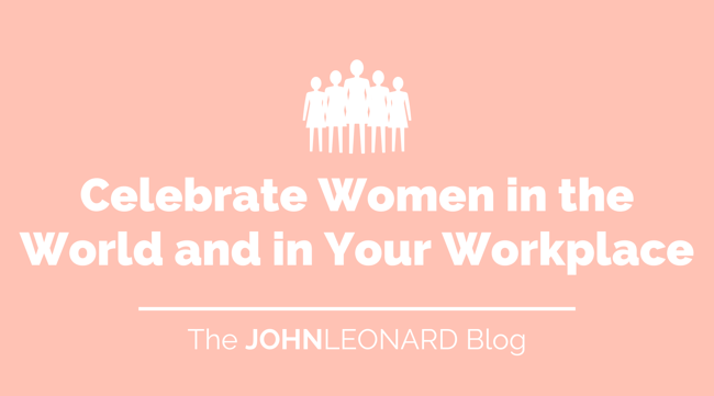 Celebrate Women in the World and in Your Workplace