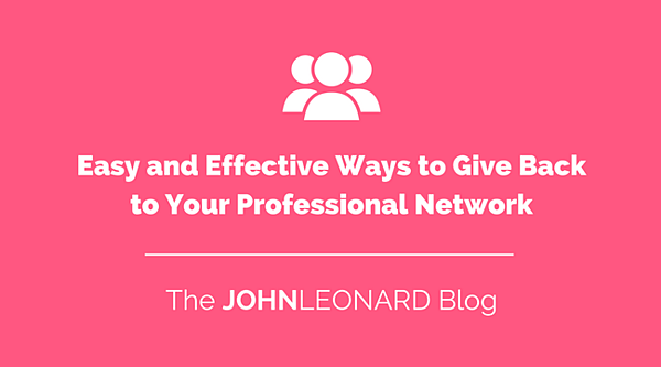 Easy and Effective Ways to Give Back to Your Professional Network