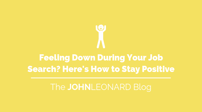 Feeling Down During Your Job Search Here's How to Stay Positive