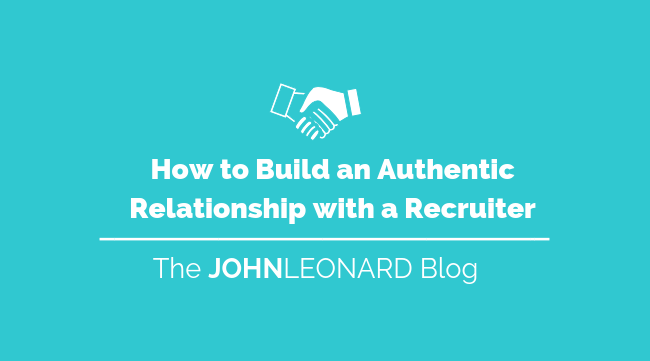 How to Build an Authentic Relationship with a Recruiter