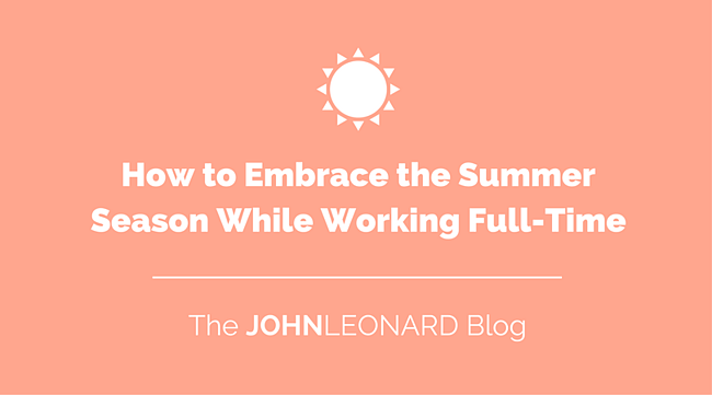How to Embrace the Summer Season While Working Full-Time.png