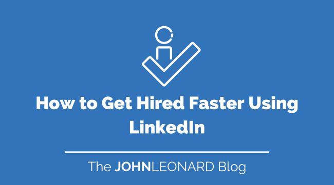 How to Get Hired Faster Using LinkedIn