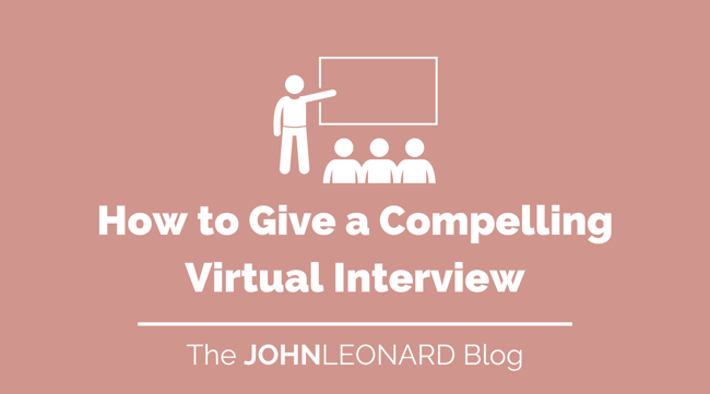 How to Give a Compelling Virtual Interview