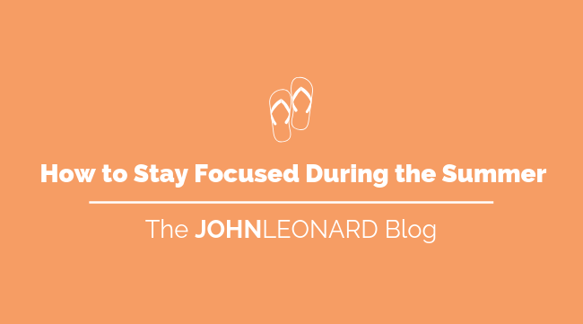 How to Stay Focused During the Summer