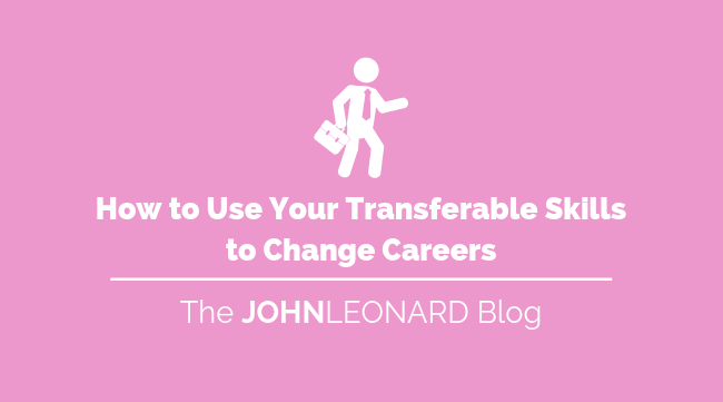 How to Use Your Transferable Skills to Change Careers