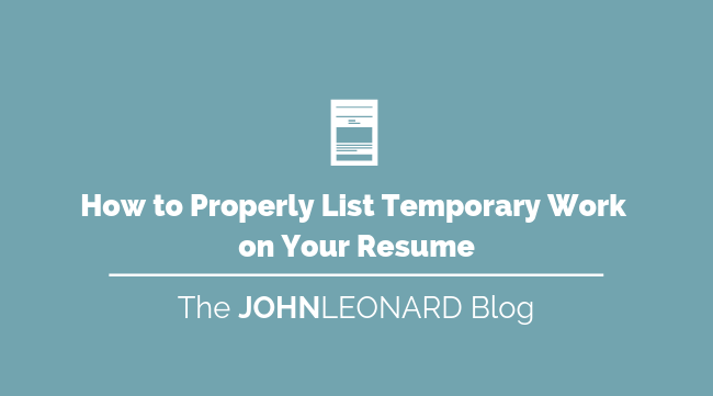 Properly List Temporary Work on Your Resume