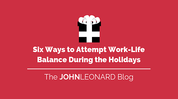 Six Ways to Attempt Work-Life Balance During the Holidays