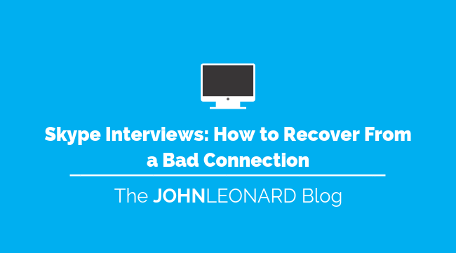Skype Interviews How to Recover From a Bad Connection