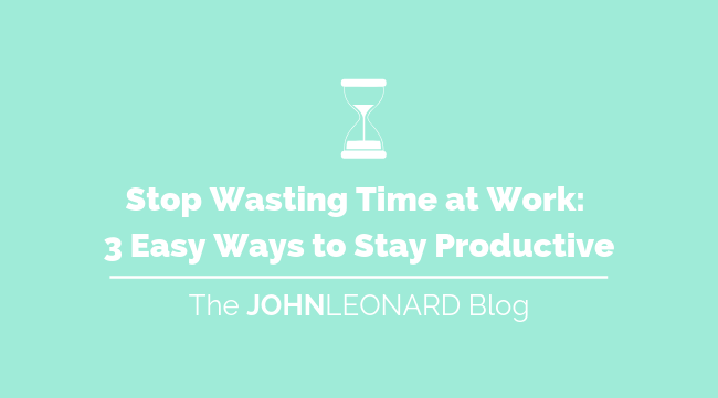 Stop Wasting Time at Work_ 3 Easy Ways to Stay Productive