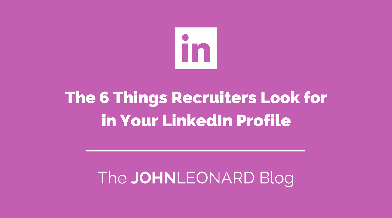 The 6 Things Recruiters Look for in Your LinkedIn Profile-1