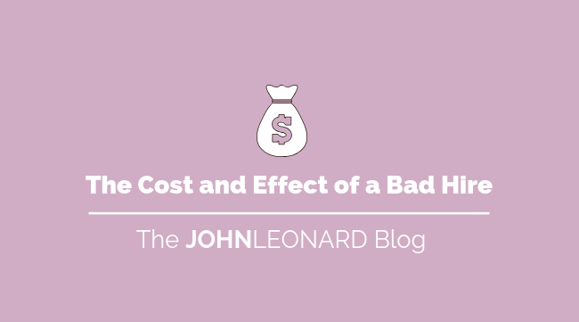 The Cost and Effect of a Bad Hire