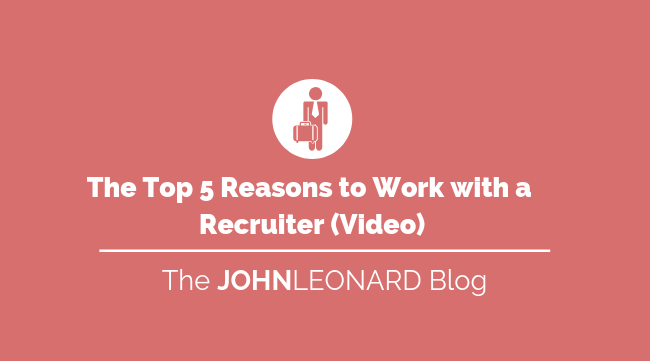 The Top 5 Reasons to Work With a Recruiter (Video)