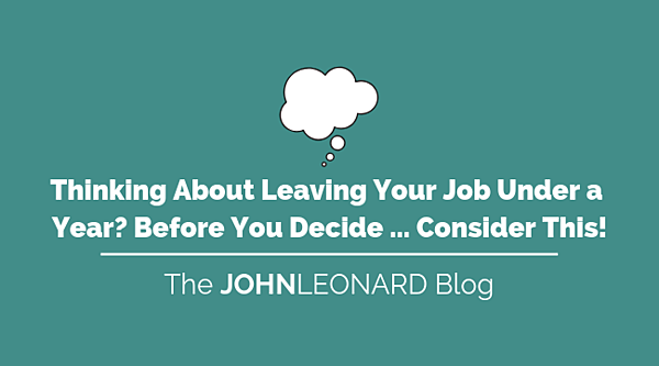 Thinking About Leaving Your Job Under a Year_ Before You Decide...Consider This