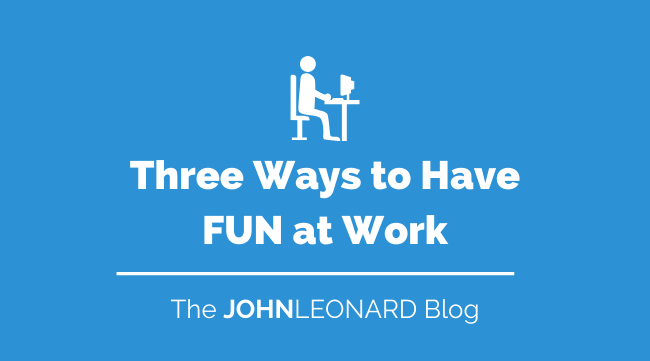Three Ways to Have FUN at Work