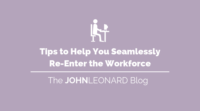 Tips to Help You Seamlessly Re-Enter the Workforce