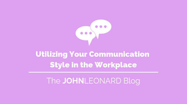 Utilizing Your Communication Style in the Workplace