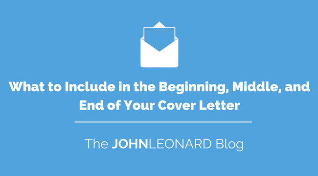 What to Include in the Beginning, Middle, and End of Your Cover Letter