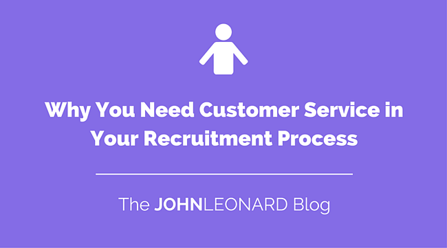 Why You Need Customer Service in Your Recruitment Process.png