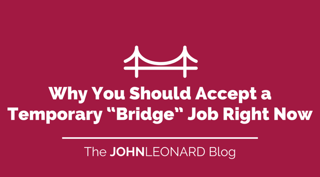 """Why You Should Accept a Temporary """"Bridge"""" Job Right Now"""