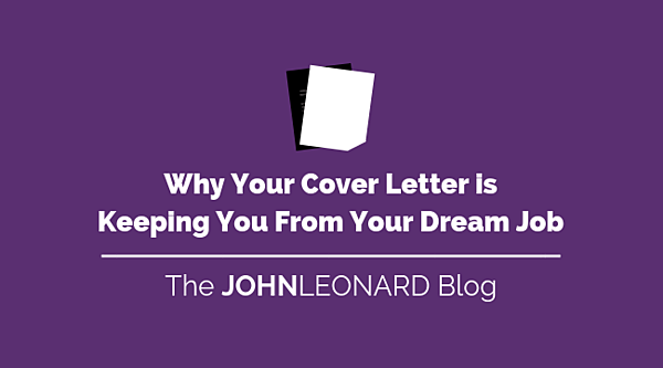 Why Your Cover Letter is Keeping You From Your Dream Job