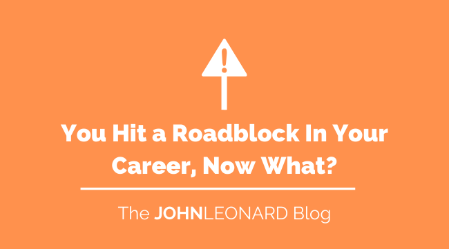 You Hit a Roadblock In Your Career, Now What