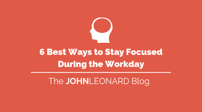 6 Best Ways to Stay Focused During the Workday